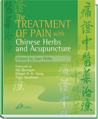 THE TREATMENT OF PAIN WITH CHINESE HERBS AND ACUPUNCTURE, 1E - By Peilin Sun MD