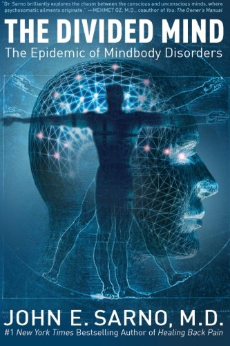 THE DIVIDED MIND: THE EPIDEMIC OF MINDBODY DISORDERS - By John E. Sarno