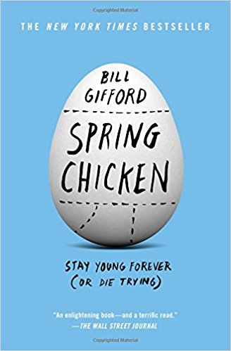 SPRING CHICKEN: STAY YOUNG FOREVER (OR DIE TRYING) - By Bill Gifford