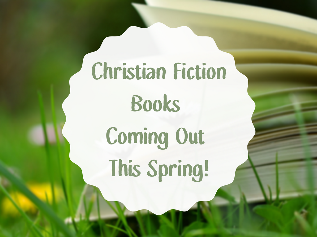 Christian Fiction Books Coming Out This Spring
