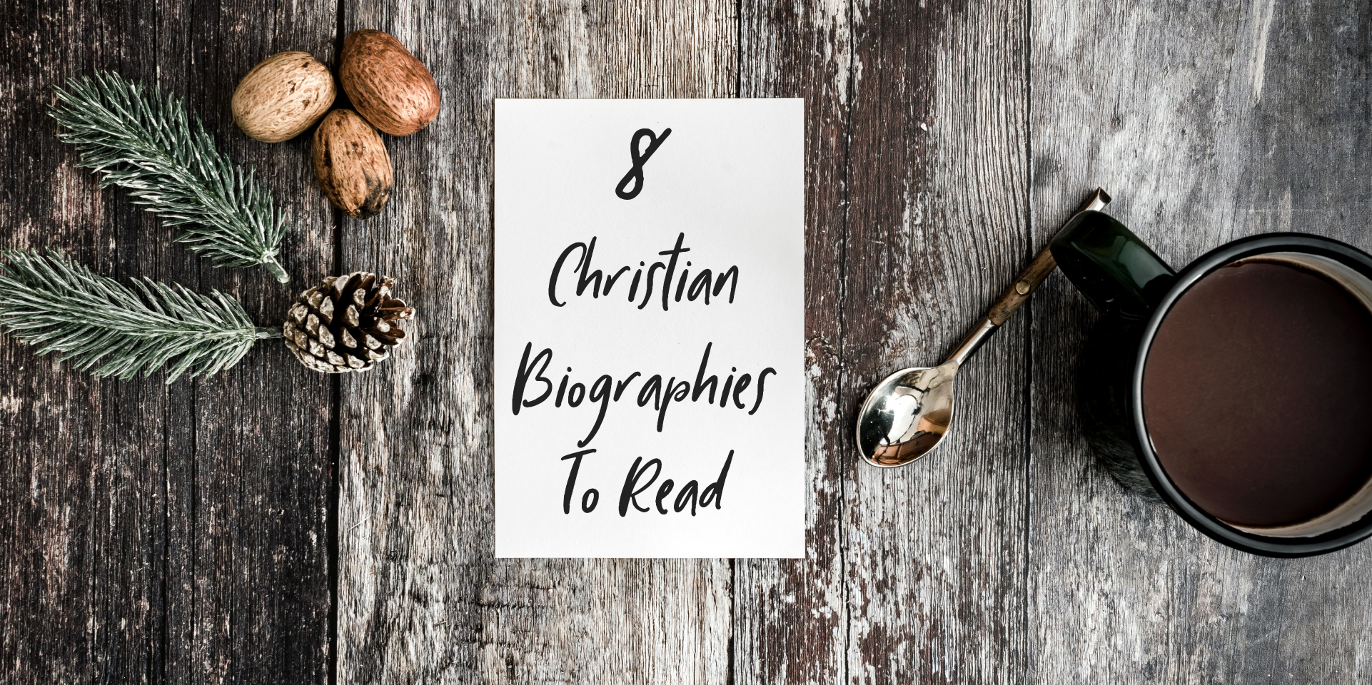 8 Christian Biographies Must Read