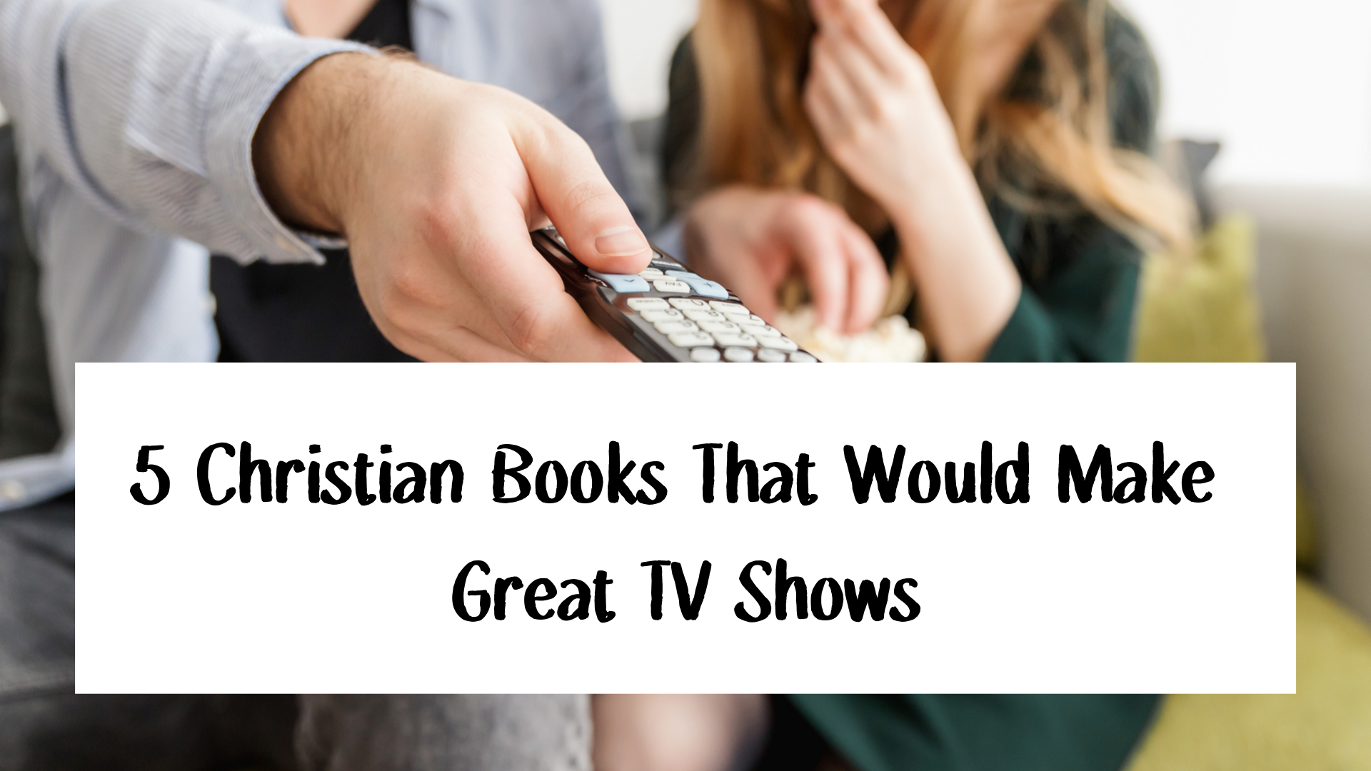 5 Christian Books That Would Make Great TV Shows
