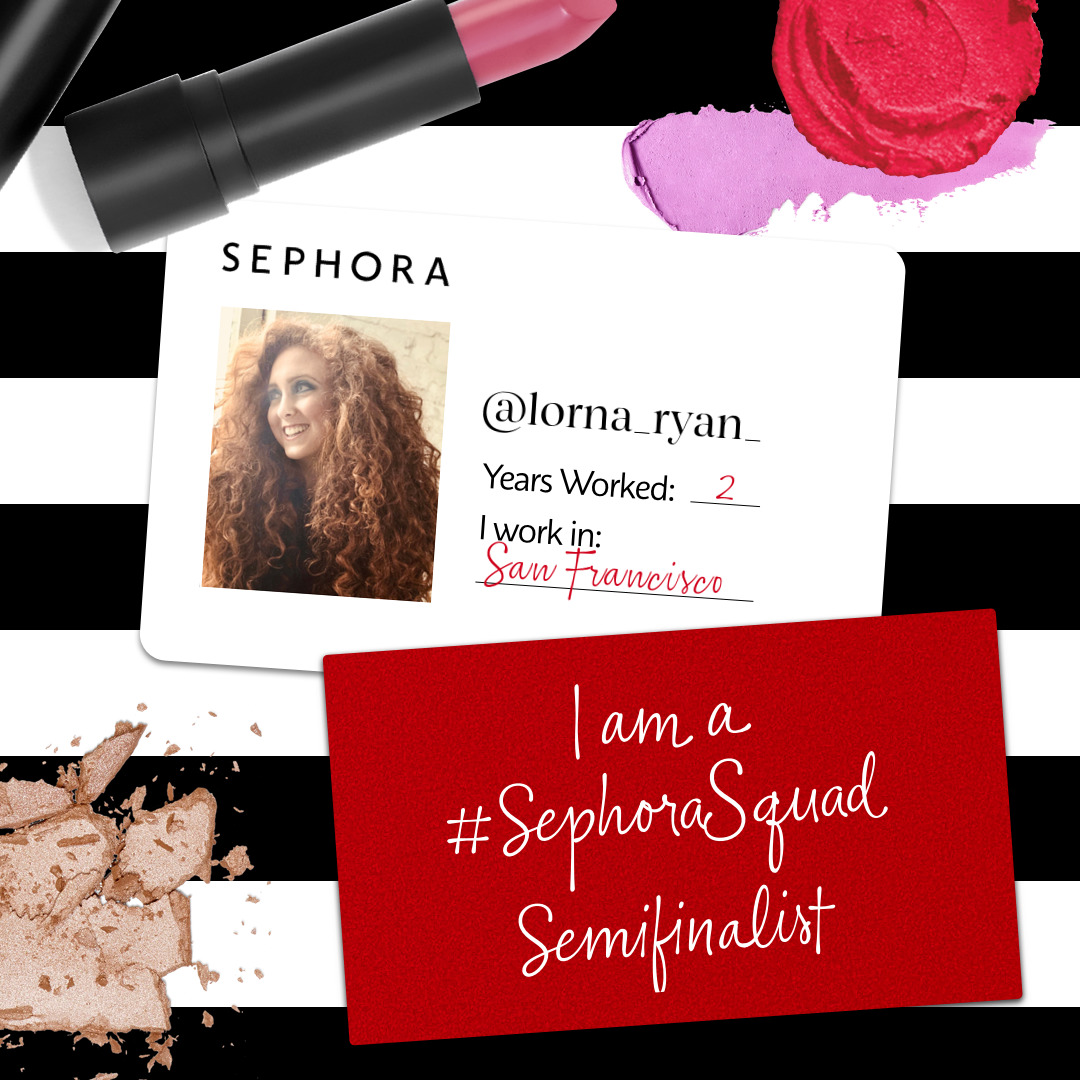 Lorna Ryan - Sephora Squad Semi Finalist. Shopping at Sephora