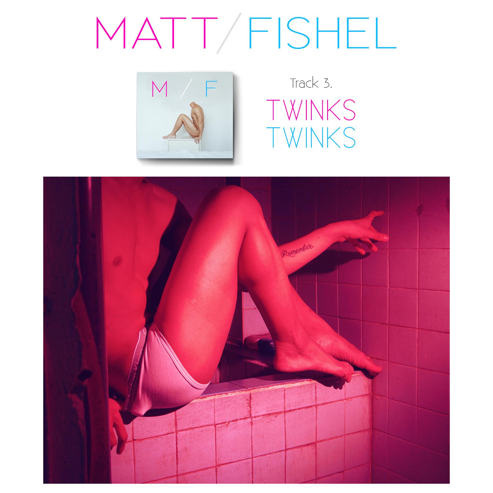 Matt Fishel_MF_Track 03_Twinks.jpg