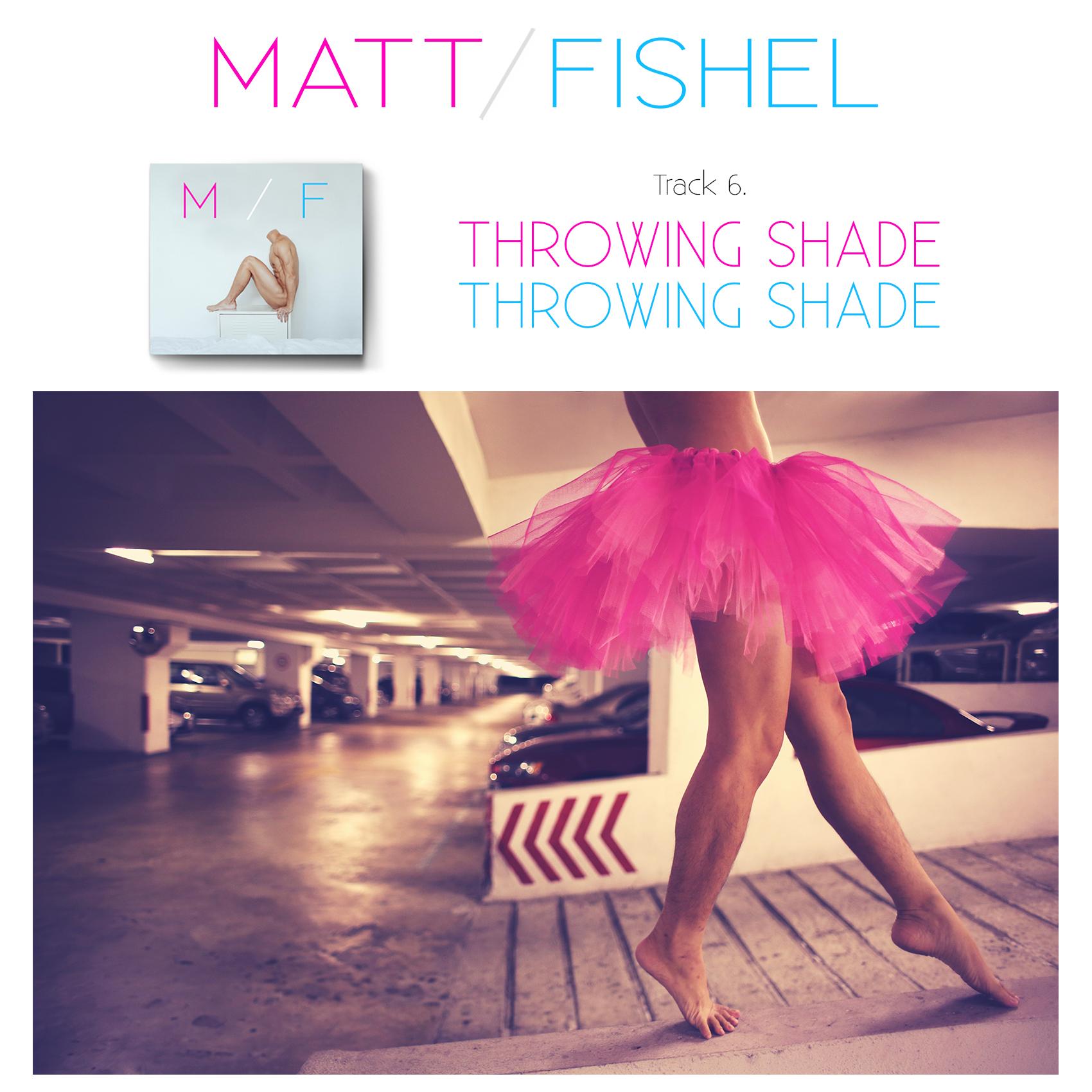 Matt Fishel_MF_Track 06_Throwing Shade.jpg