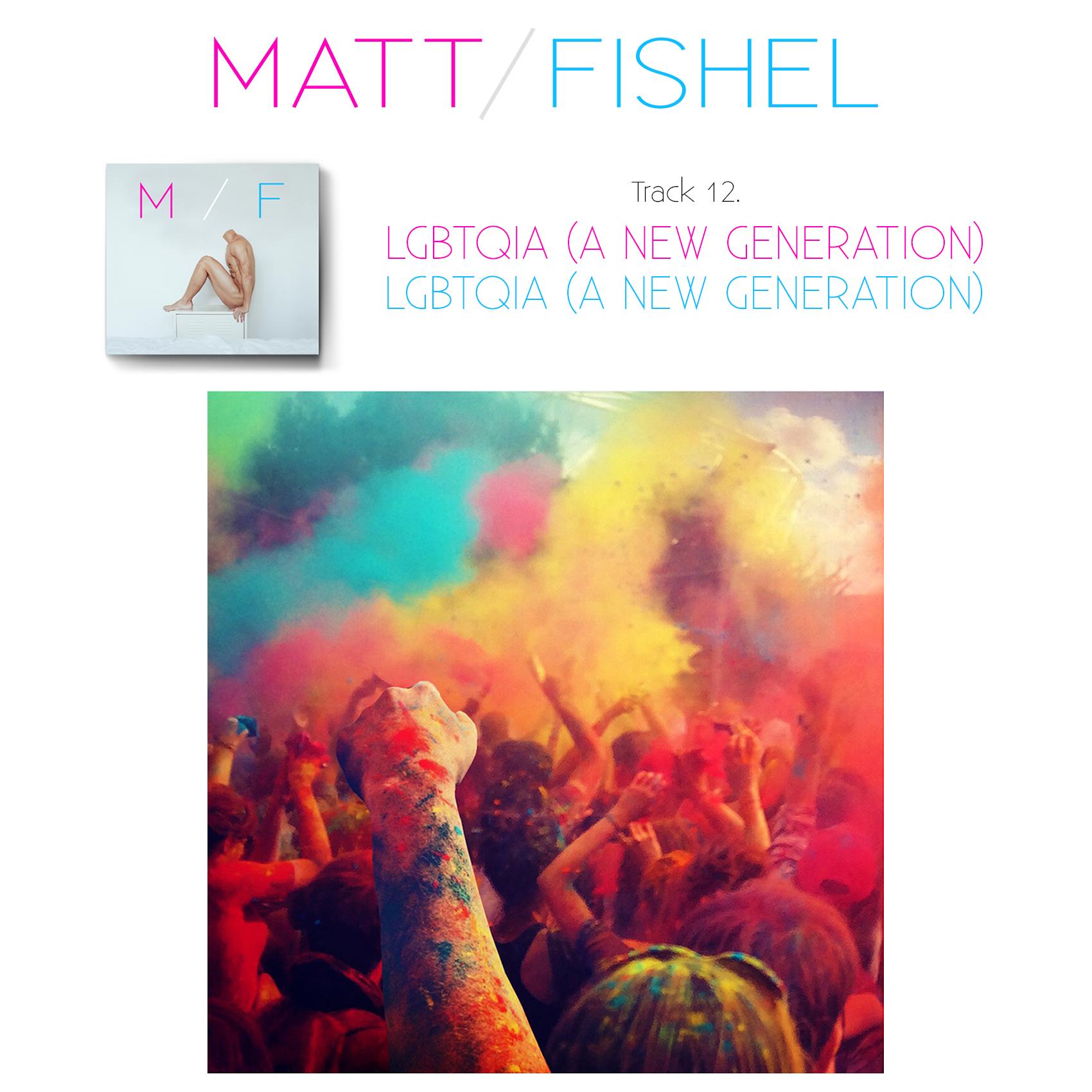 Matt Fishel_MF_Track 12_LGBTQIA A New Generation.jpg