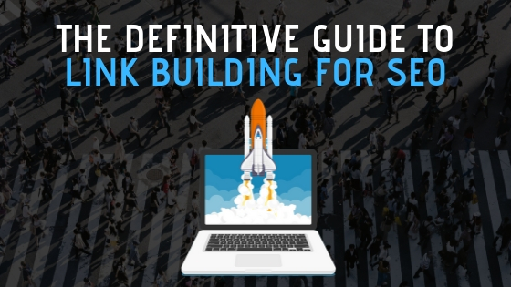 Link Building For SEO: The Definitive Guide of 2019