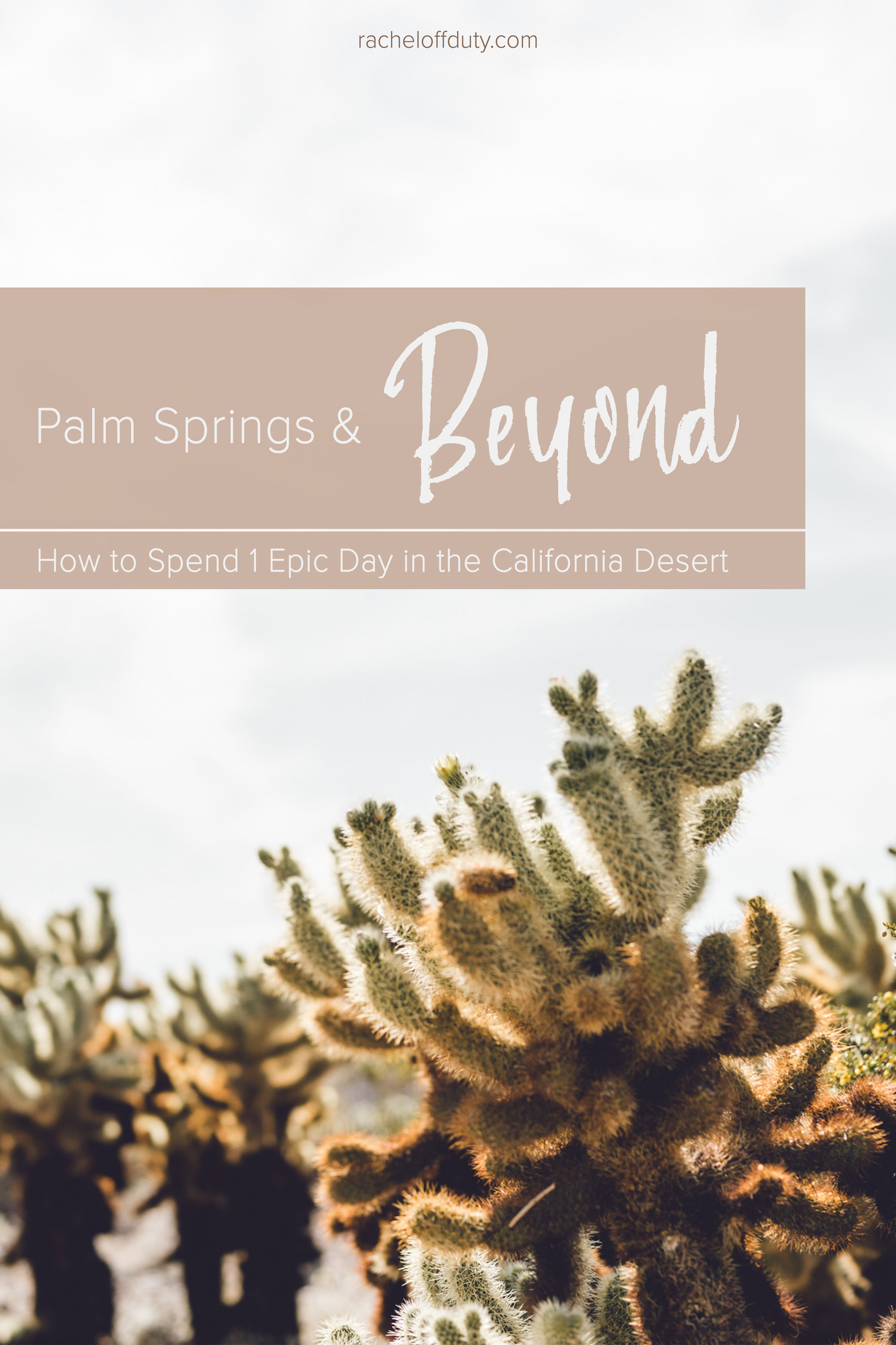 Rachel Off Duty: Beyond Palm Springs – How to Spend 1 Epic Day in the California Desert