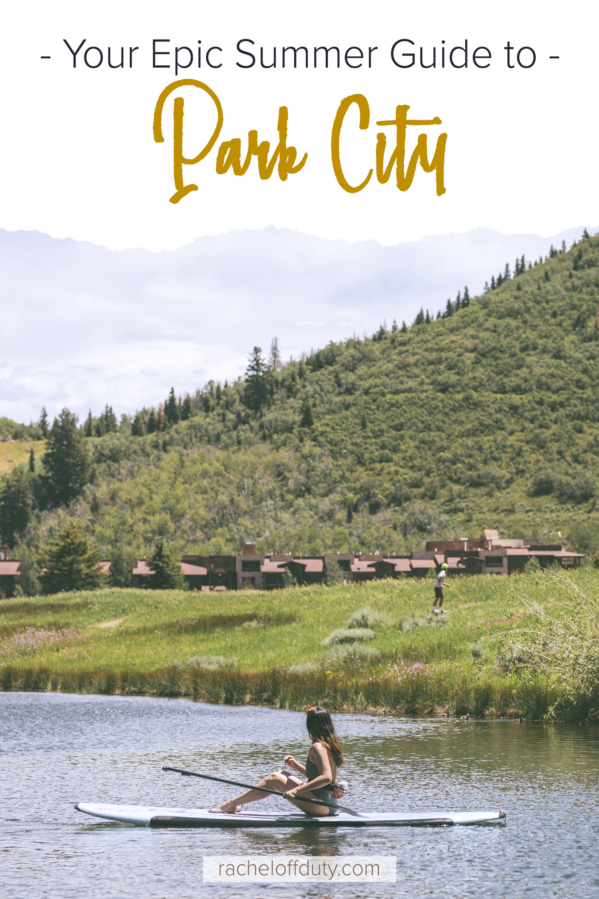Rachel Off Duty: A First-Timer's Travel Guide to An Epic Summer in Park City