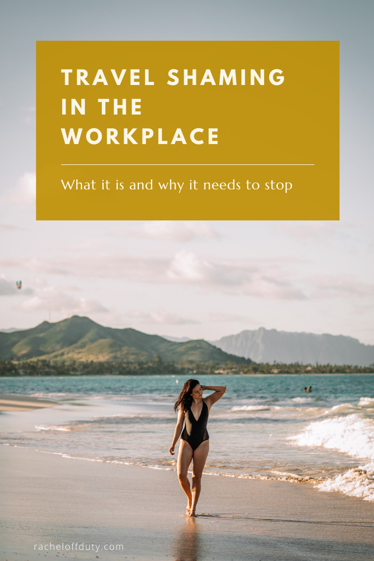 Rachel Off Duty: Travel Shaming in the Workplace (and Beyond): What It Is and Why It Needs to Stop