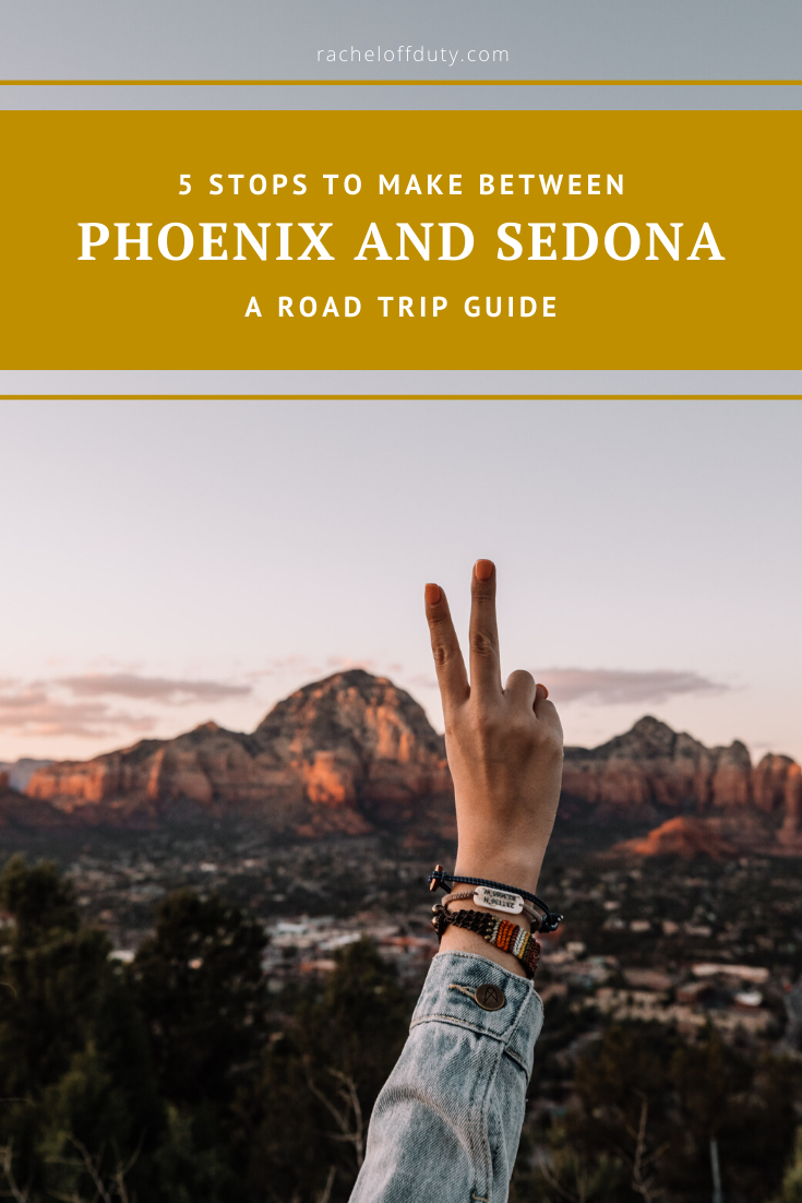 Rachel Off Duty: Road Tripping From Phoenix to Sedona: 5 Stops To Make Along the Way