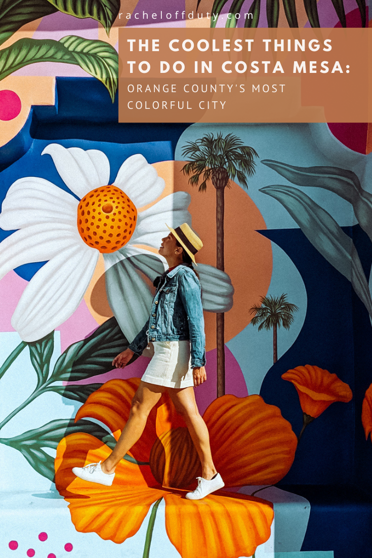 The Coolest Things to Do in Costa Mesa, California – Rachel Off Duty