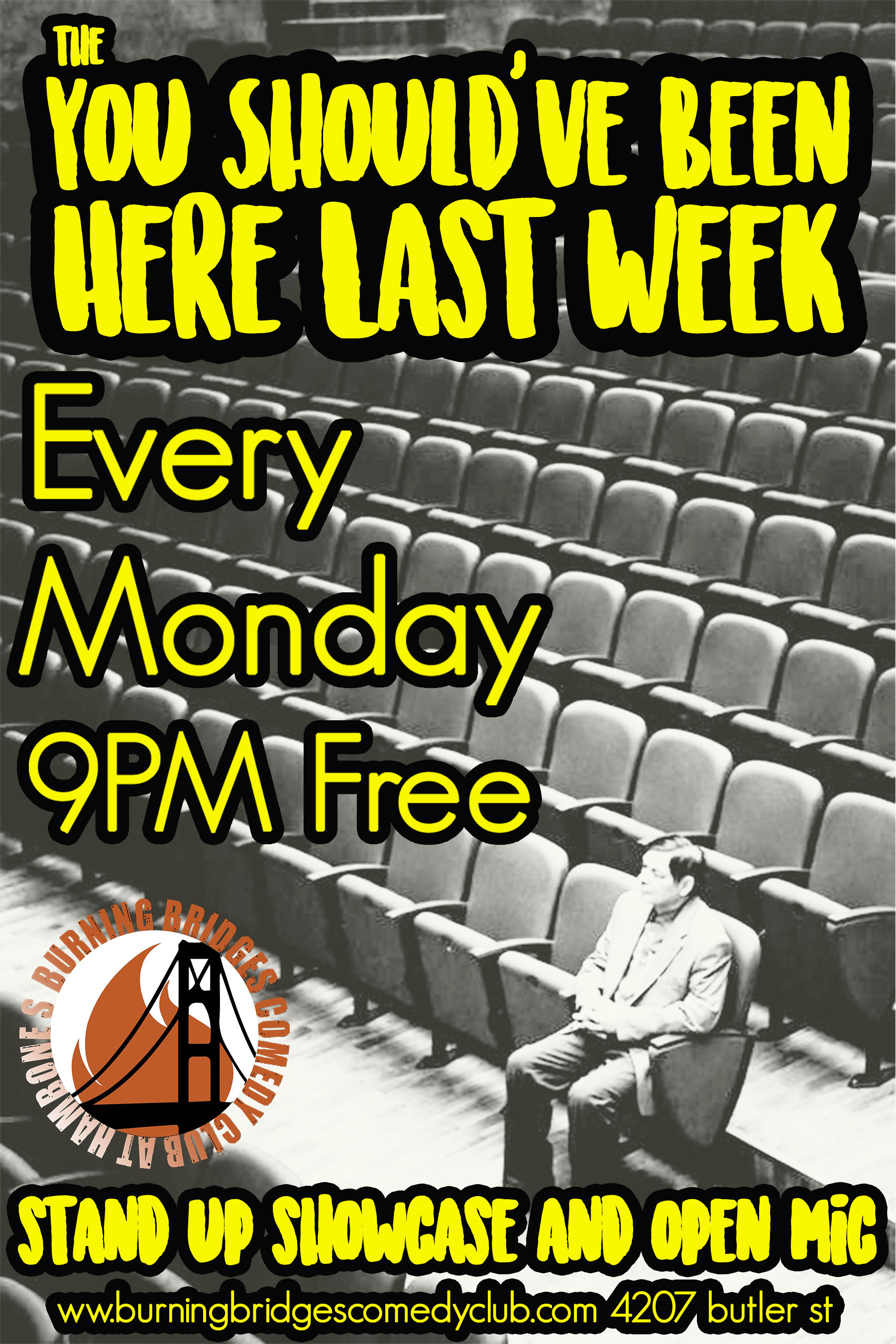 You Should've Been Here Last Week Mondays @9PM - Sign up every Sunday via Pittsburgh Open Mic page for our Monday open mic. Or message Burning Bridges on Facebook. Show starts at 9PM. Typically 3-5 minute sets.