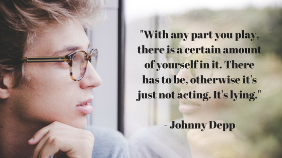 _With any part you play, there is a certain amount of yourself in it. There has to be, otherwise it's just not acting. It's lying._ - Johnny Depp.png