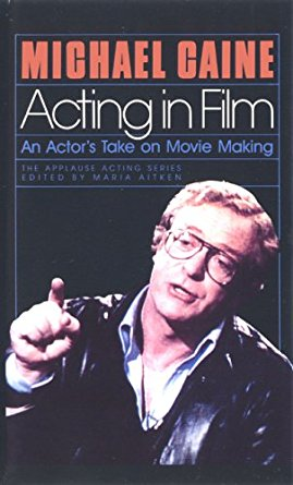 Michael Caine: Acting In Film - An Actor's Take On Movie Making By: Michael CaineThis book is a classic and definitely needs to be in your library. Originally published in 1990, but it remains insightful.