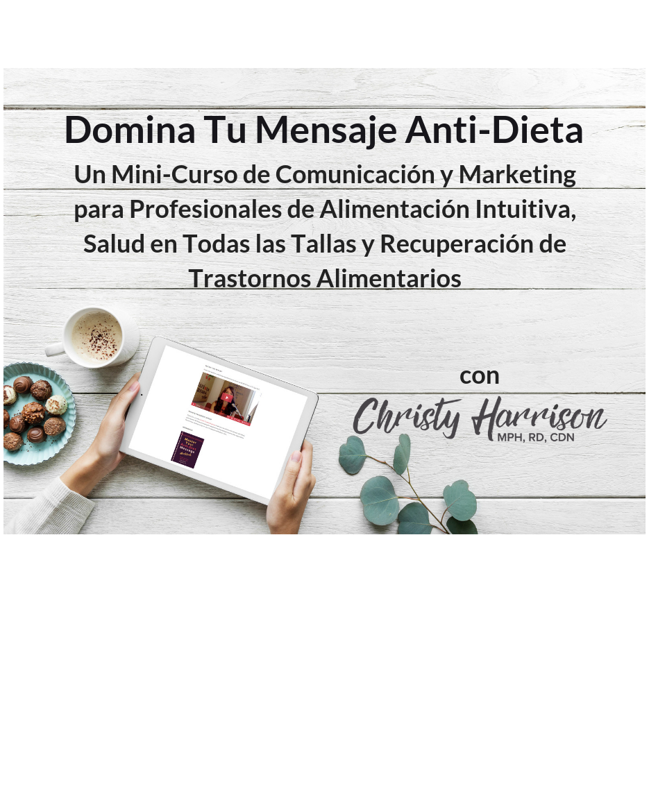 Master Your Anti-Diet Message: A communication & marketing workshop for intuitive eating, Health at Every Size, and eating-disorder recovery professionals with Christy Harrison, MPH, RD, CDN
