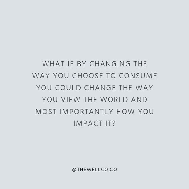 Most of us consume mindlessly, whether that is in our food choices, in the clothes we buy, or the things we bring into our home. By bringing more intention into these habits we can significantly change how they impact not only our lives and bodies but the world around us. #thewellimpact