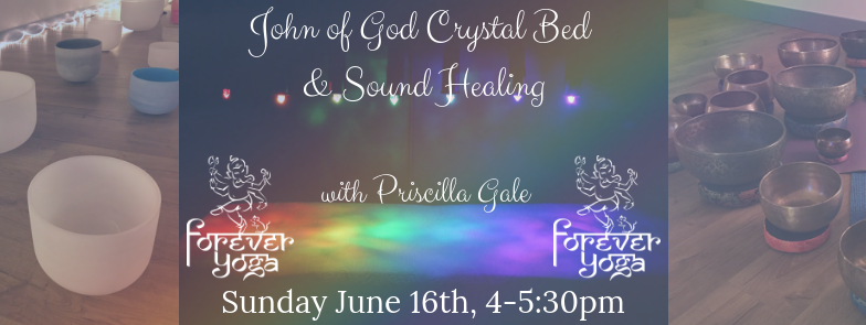 John of God Crystal Bed and Sound Healing — Forever Yoga