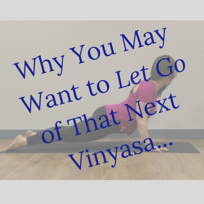 Why You May Want to Let Go of That Next Vinyasa.png