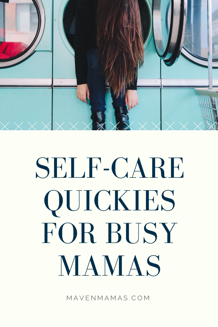 Self-Care Quickies For Busy Mamas