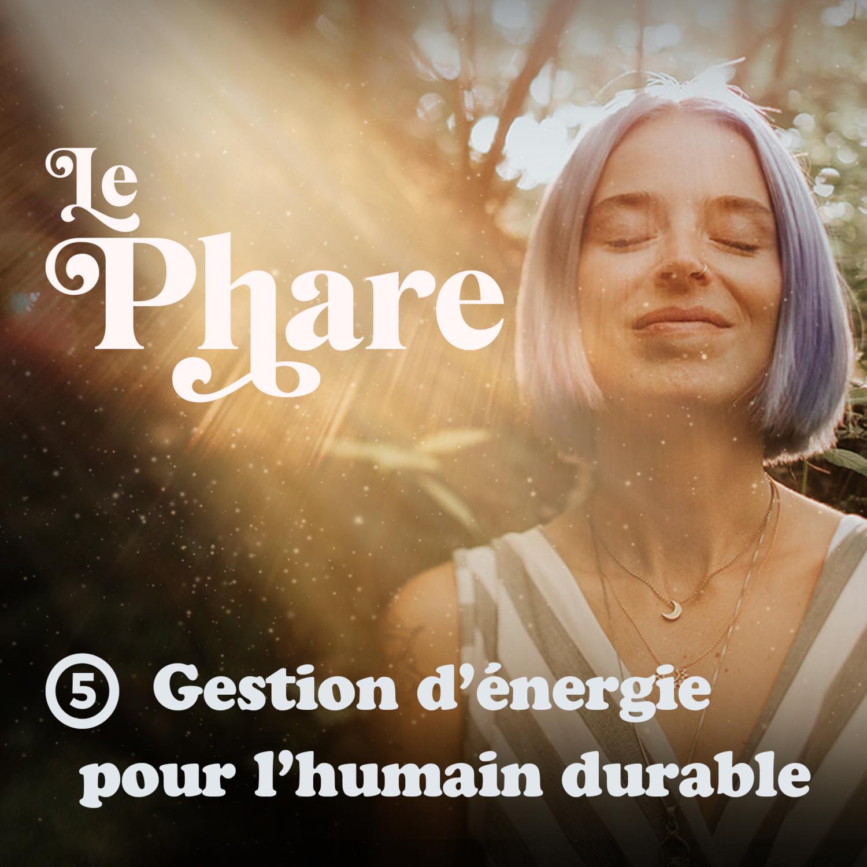 Épisode 5 - Gestion d'énergie pour l'humain durable