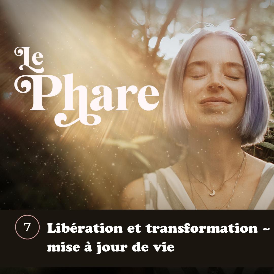 Épisode 7 - Libération et transformation - mise à jour de vie