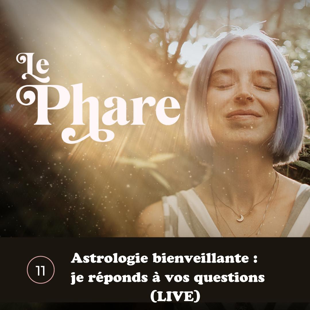 Épisode 11 - Astrologie bienveillante : je réponds à vos questions (LIVE)