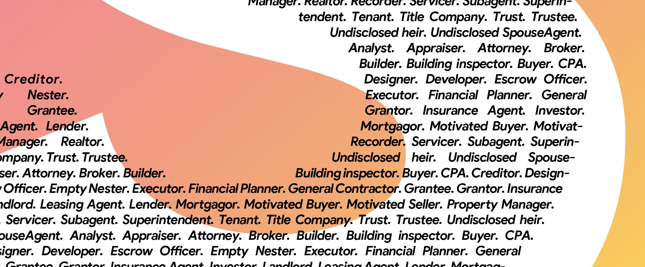 The Real Estate industry produces many individual with different roles and flavors.
