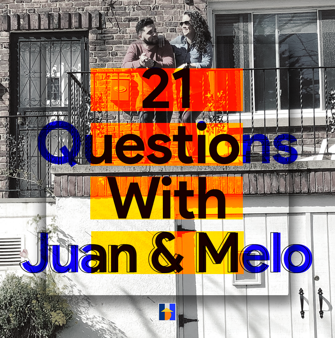 21 Questions With Juan & Melo - By Hewlett Santos. Homeowner Series.