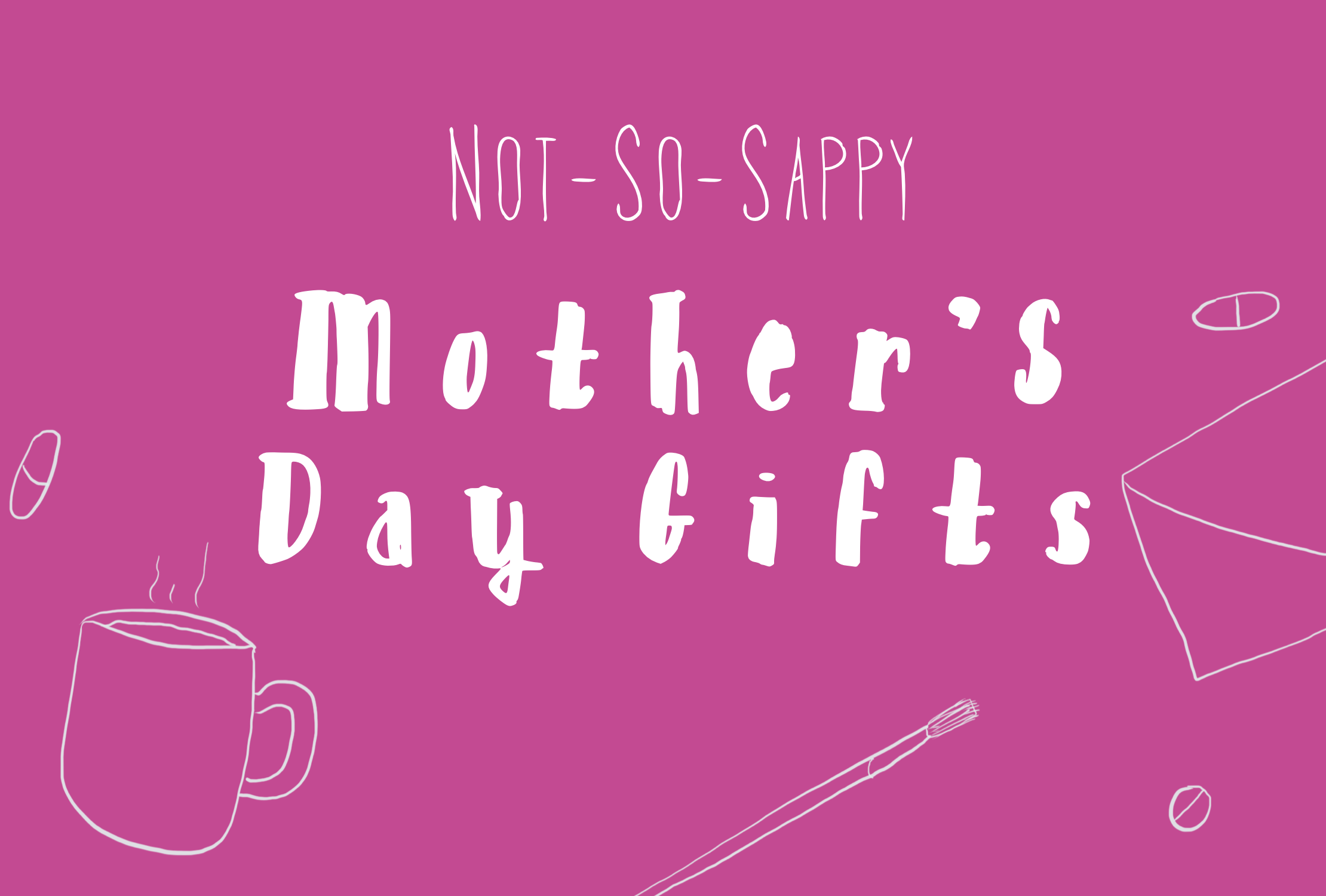 Not So Sappy Mother's Day Gifts.jpeg