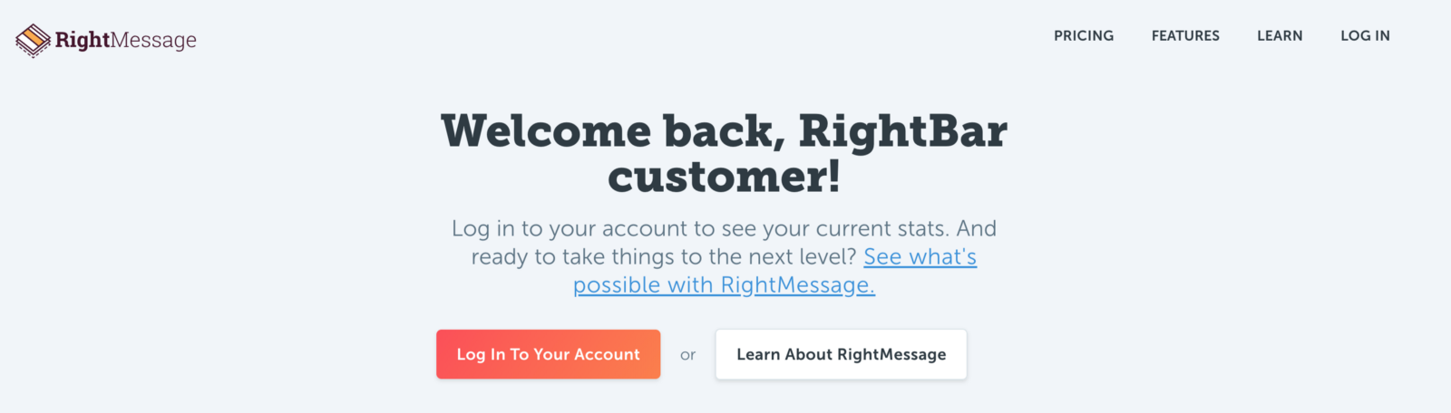 """(As an example, I can't even go to the original RightMessage home page because it knows I'm already a RightBar customer, and it welcomes me  back. My feelings? """"AWW, you know me, you really know me!"""")"""