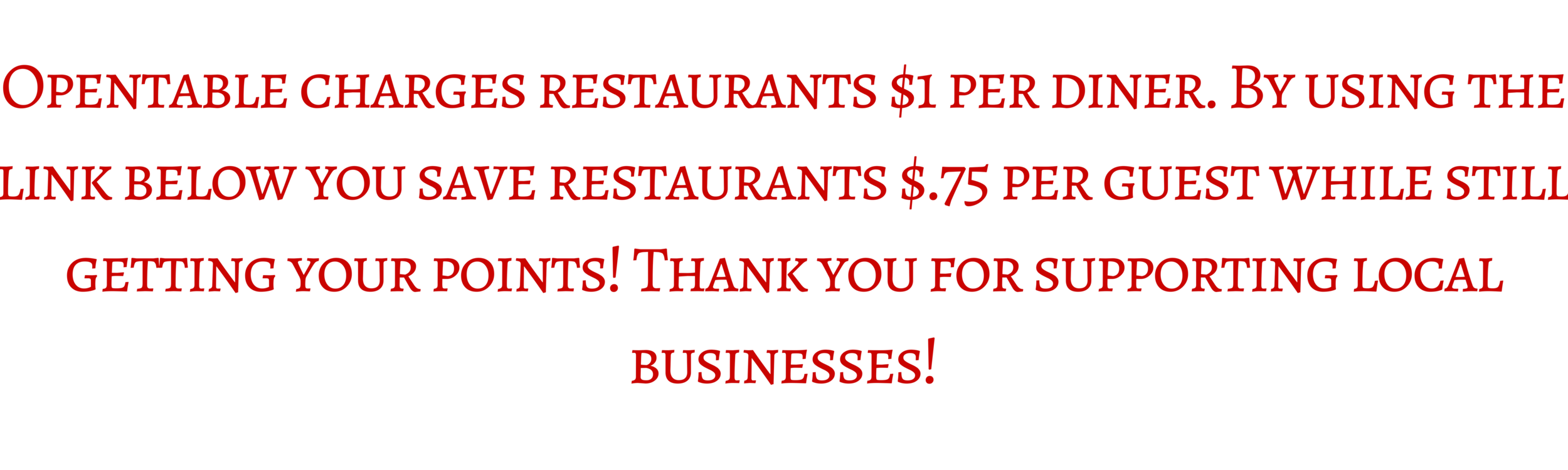 Opentable charges restaurants $1 per diner. By using the link below you save restaurants $.75 per guest%2.png