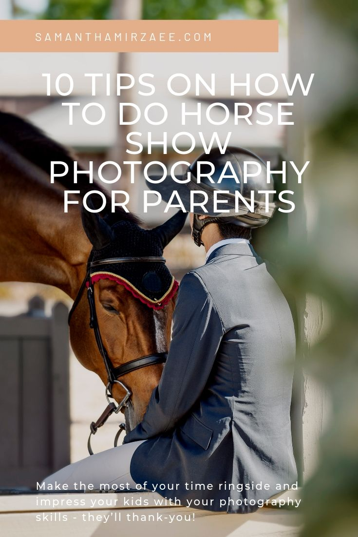 10 Tips on How to do Horse Show Photography for Parents.jpg