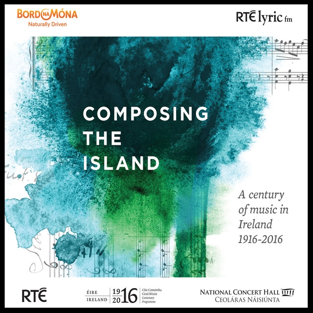 <b>2016</b><br>COMPOSING THE ISLAND: <i><br>A Century of Music in Ireland</i><br><small> Lyric fm label</small>
