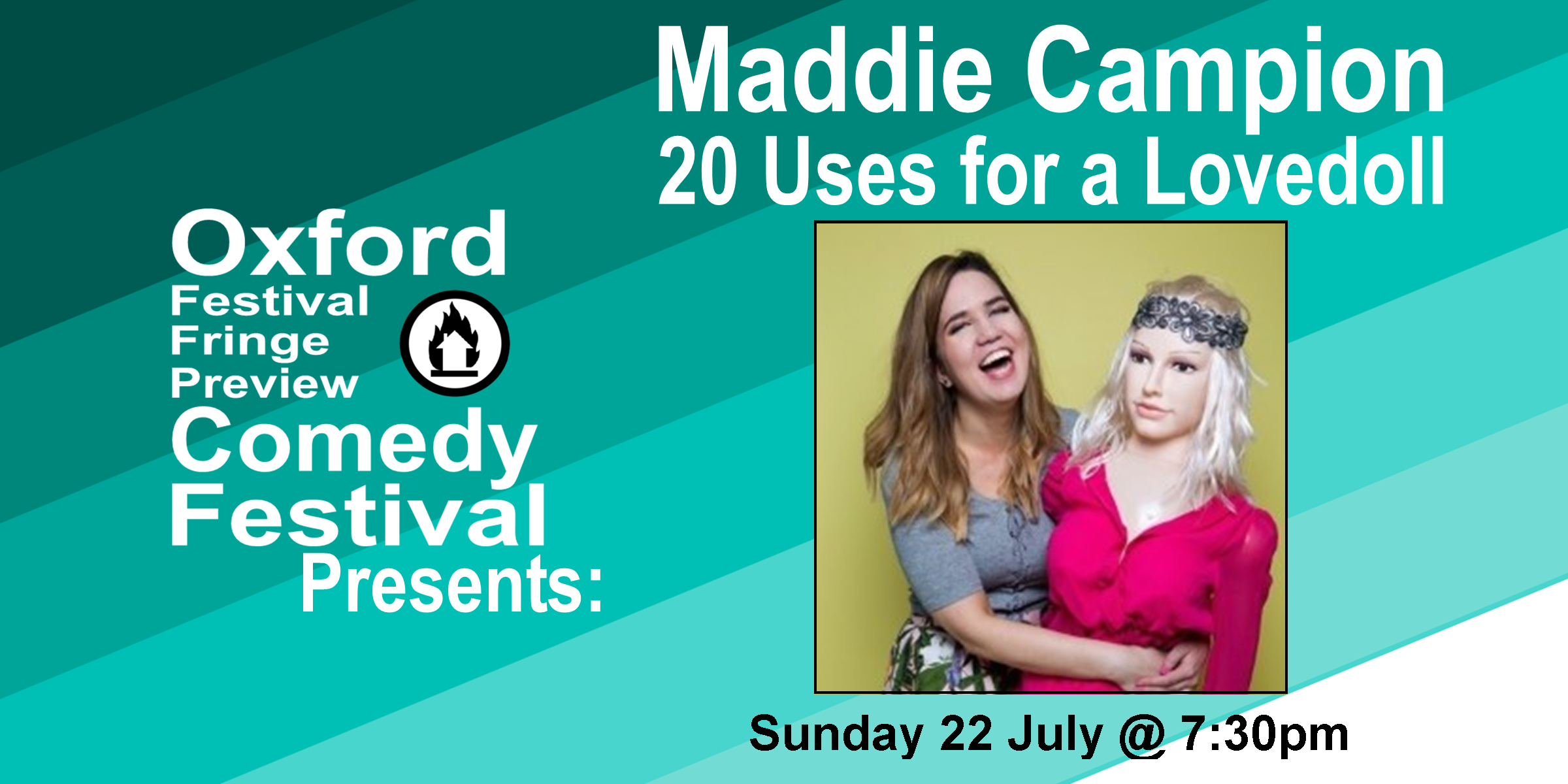 Maddie Campion has always wanted to be in a double act. LD, a lovedoll, is tired of being seen as a sex object. Together they join forces to form the first ever human-lovedoll comedy duo... but not everything goes to plan. Maddie Campion: 'Effortlessly delivers... with punchlines that come from leftfield' (Kate Stone, Funny Women). LD: 'Easily inflates' (Amazon user).  Doors at 7pm /Show at 7:30pm  60 minutes    Get Your Tickets Here!