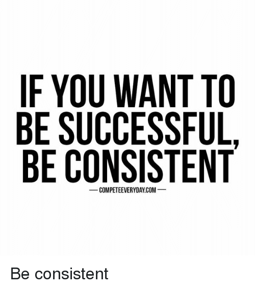 if-you-want-to-be-successful-be-consistent-be-consistent-11560515.png