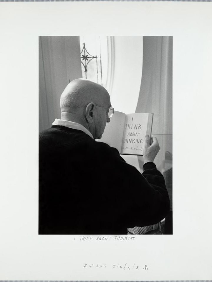 I think about thinking -Duane Michals