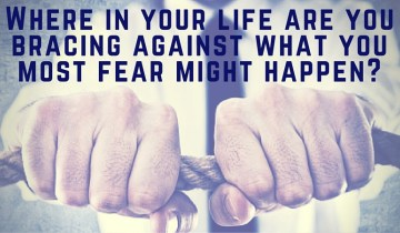 Where-in-your-life-are-you-bracing-against-what-you-most-fear-might-happen.jpg