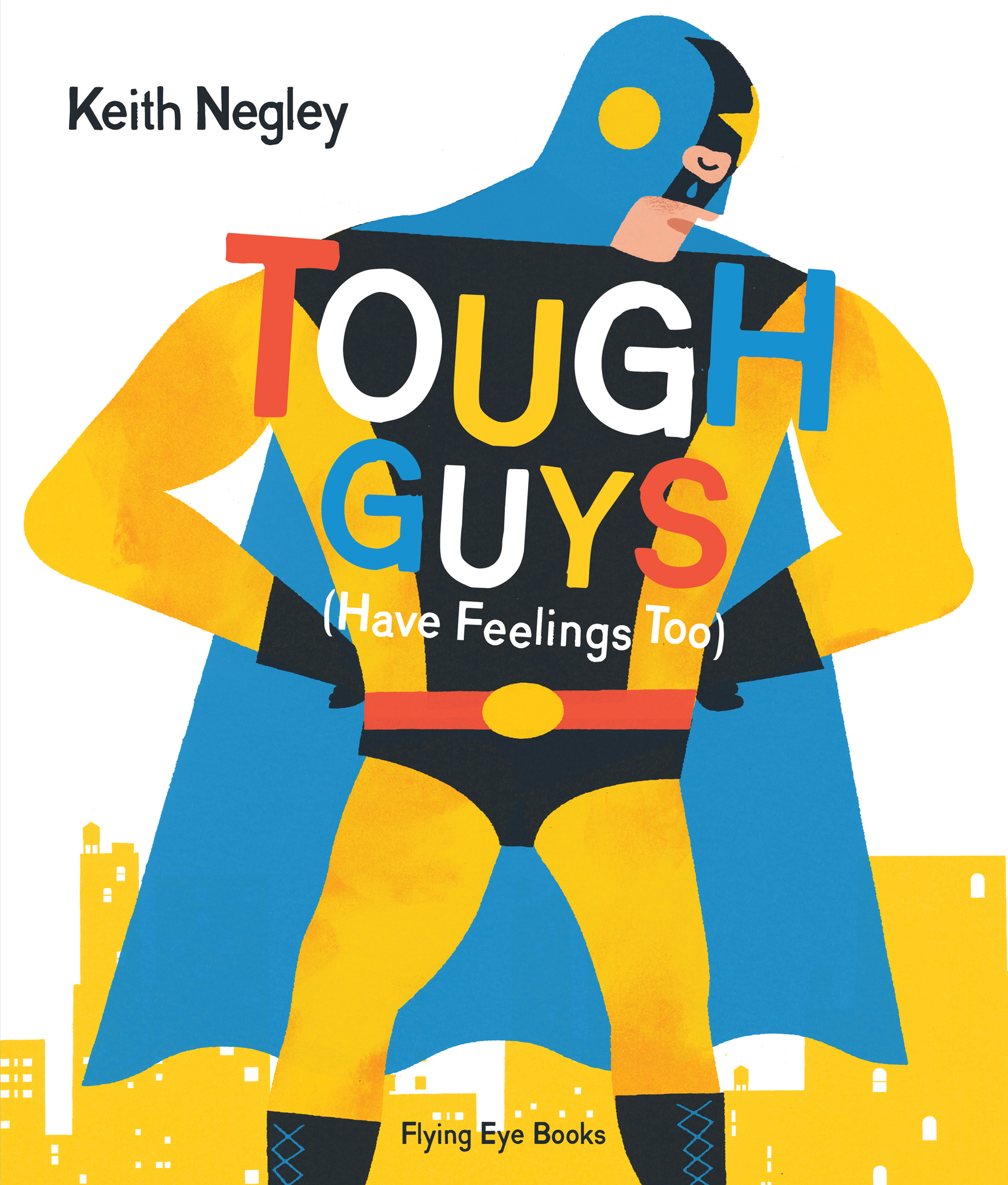 Tough Guys (Have Feelings Too) - Is that superhero obsession kicking in? This gorgeous book shows that even the toughest men have feelings of sadness, frustration, loneliness and love.Tough Guys hardback £11.68  Amazon