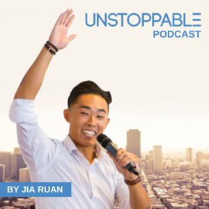 11. The Unstoppable Podcast - Jia Ruan