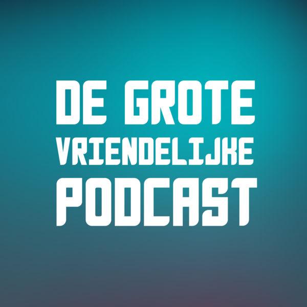 18. De Grote Vriendelijke Podcast - Jaap Friso, Bas Maliepaard