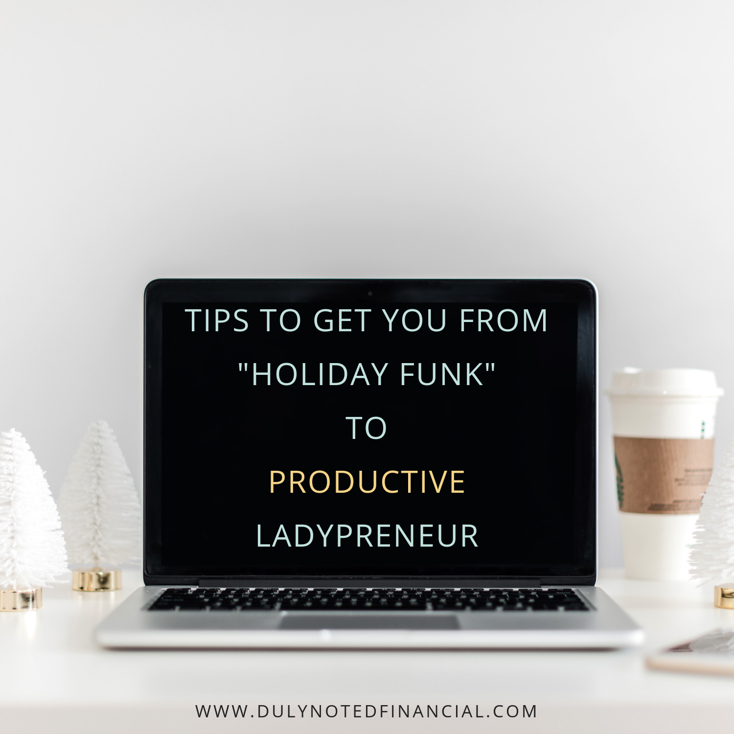 Tips to get you fromHoliday _Funk_ToProductive Ladypreneur.png