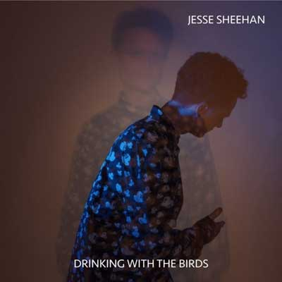 Jesse Sheehan - Drinking With The Birds (2016)