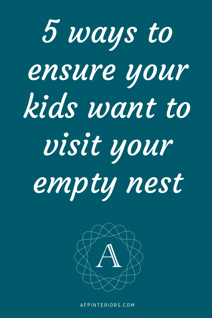 5 Ways to Ensure Your Kids Want to Visit Your Empty Nest.png