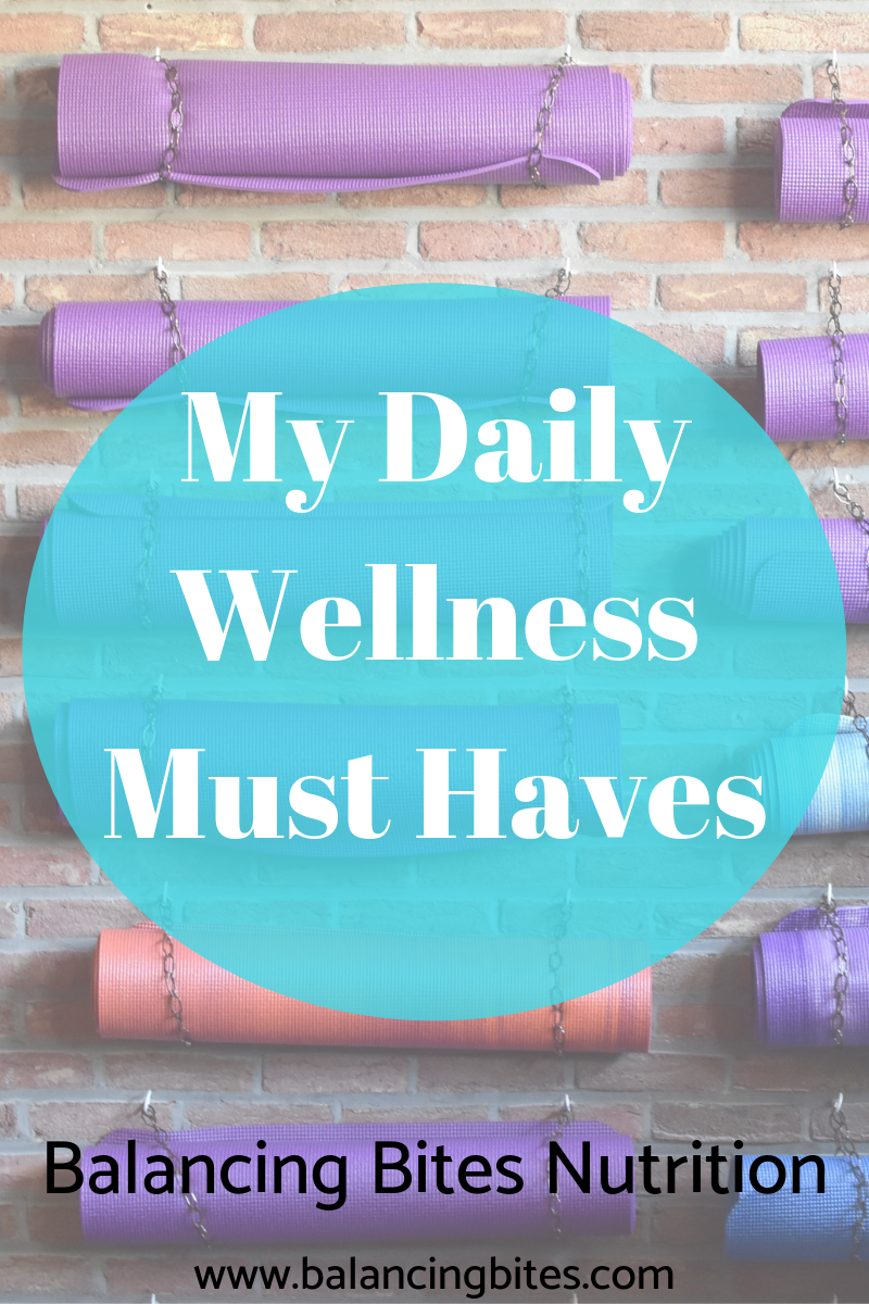 My Daily Wellness Must Haves - Balancing Bites Nutrition.png