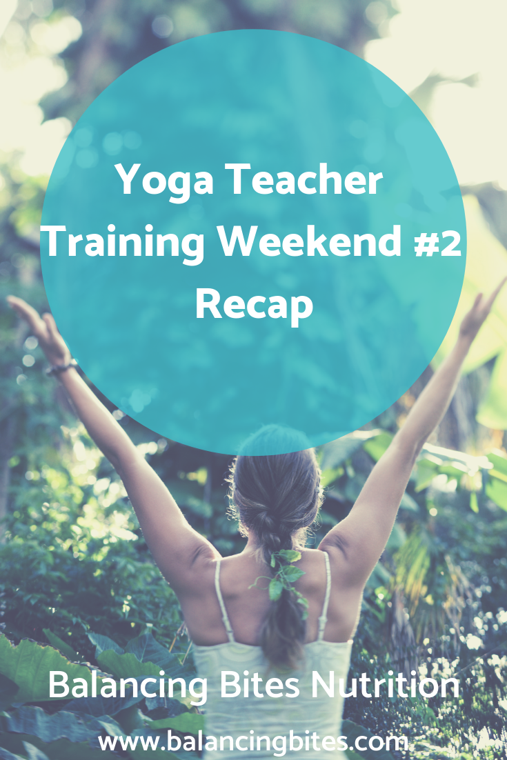 Yoga Teacher Training Weekend #2 Recap - Balancing Bites Nutrition.png