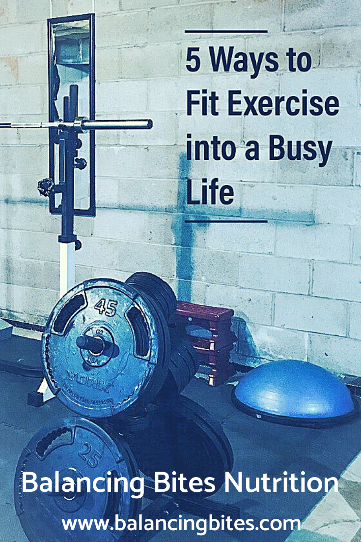 5 Ways to Fit Exercise into a Busy Life - Balancing Bites Nutrition.png
