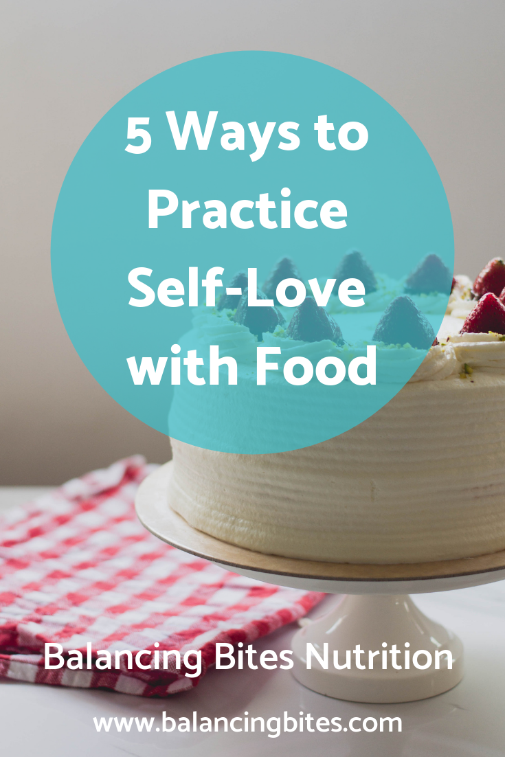 5 Ways to Practice Self-Love with Food - Balancing Bites Nutrition.png