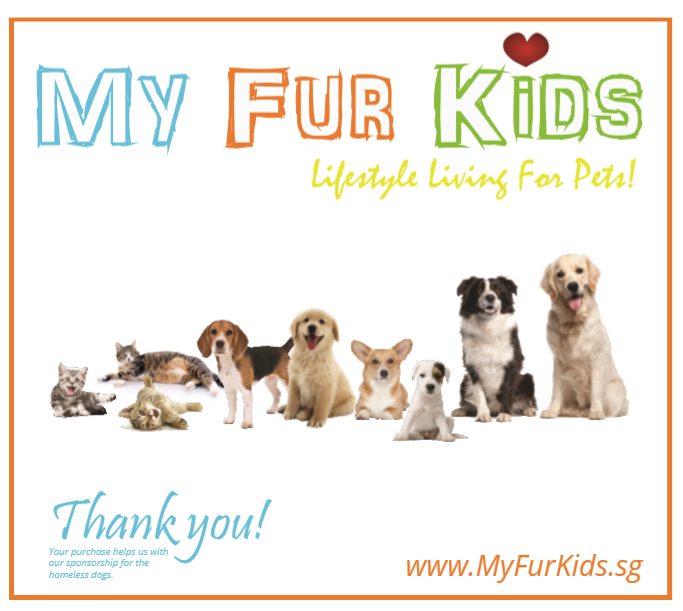 MyFurKids.sg is an online store promoting lifestyle living for dogs and cats. It offers a variety of products for the well-being of fur kids at discounted retail prices. It carries dog and cat food such as Hill's Science Diet , Nature's Gift , Nutripe , Really Pet Food , Taste of the Wild, Country Value, Bronco , Diamond Care , Aatas Cat & brands available in Singapore. Freshness guaranteed with its warehouse logistics. MyFurKids.sg uses its earnings to sponsor homeless, sick and old dogs and cats. Find us on  www.myfurkids.sg