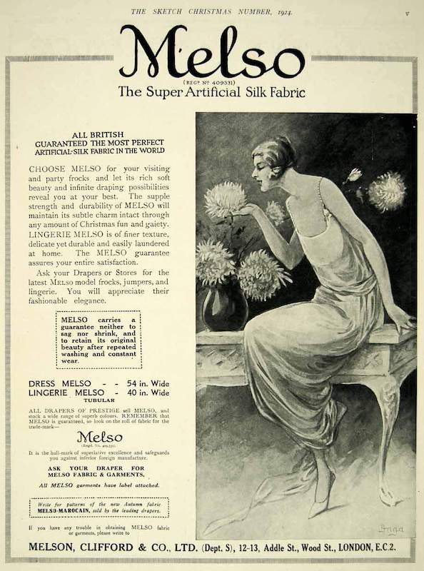 """Choose Melso for your visiting and party frocks and let its rich soft beauty and infinite draping possibilities reveal you at your best."" Although this doesn't specify the method, Viscose was the predominant manufacturing method in Britain in 1924.  Advert in ""The Sketch"", 1924 [ source ]"